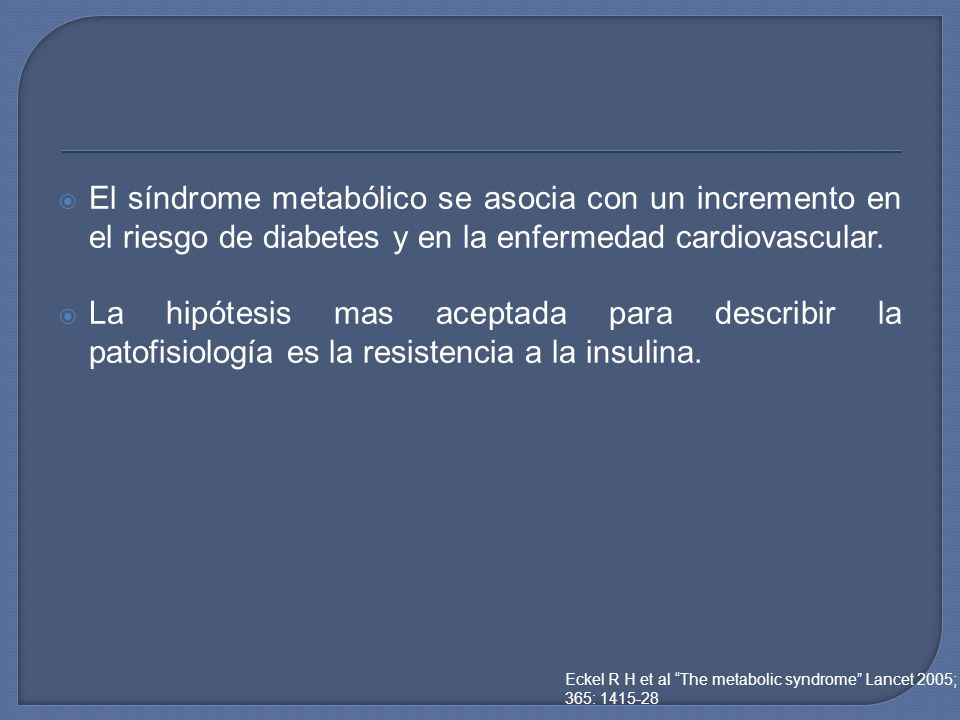 El síndrome metabólico se asocia con un incremento en el riesgo de diabetes y en la enfermedad cardiovascular. La hipótesis mas aceptada para describi
