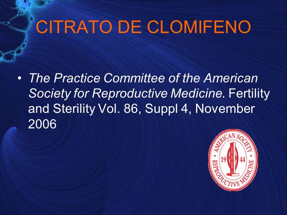 CITRATO DE CLOMIFENO The Practice Committee of the American Society for Reproductive Medicine. Fertility and Sterility Vol. 86, Suppl 4, November 2006