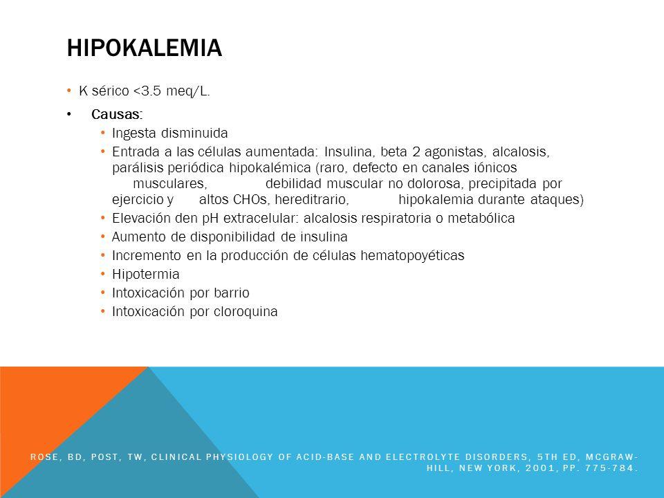 HIPOKALEMIA K sérico <3.5 meq/L. Causas: Ingesta disminuida Entrada a las células aumentada: Insulina, beta 2 agonistas, alcalosis, parálisis periódic