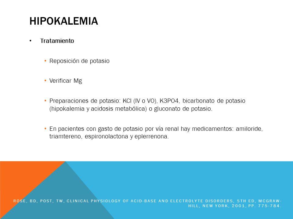 HIPOKALEMIA Tratamiento Reposición de potasio Verificar Mg Preparaciones de potasio: KCl (IV o VO), K3PO4, bicarbonato de potasio (hipokalemia y acido