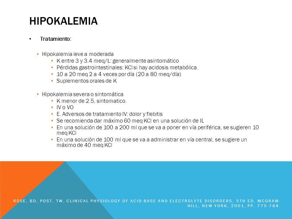 HIPOKALEMIA Tratamiento: Hipokalemia leve a moderada K entre 3 y 3.4 meq/L: generalmente asintomático Pérdidas gastrointestinales: KCl si hay acidosis