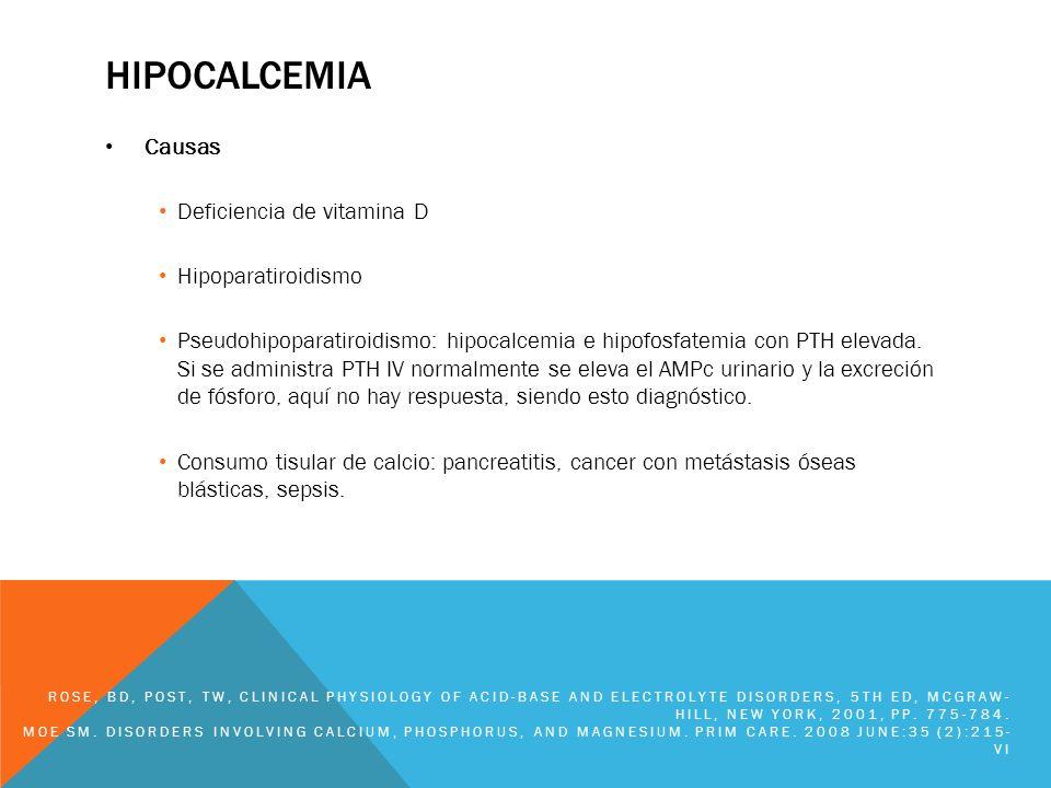 HIPOCALCEMIA Causas Deficiencia de vitamina D Hipoparatiroidismo Pseudohipoparatiroidismo: hipocalcemia e hipofosfatemia con PTH elevada. Si se admini