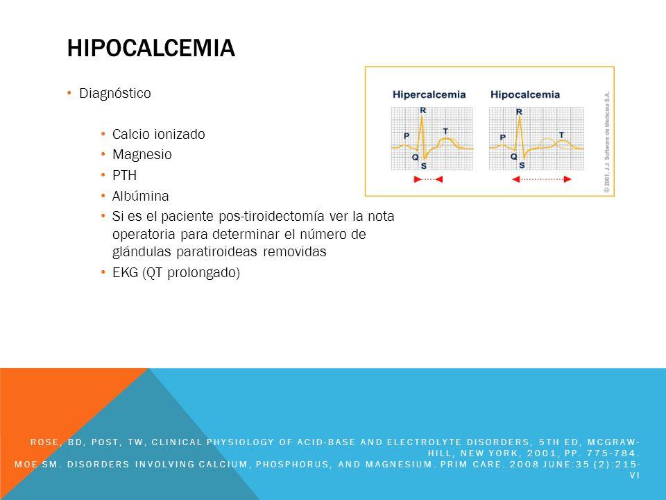 HIPOCALCEMIA Diagnóstico Calcio ionizado Magnesio PTH Albúmina Si es el paciente pos-tiroidectomía ver la nota operatoria para determinar el número de