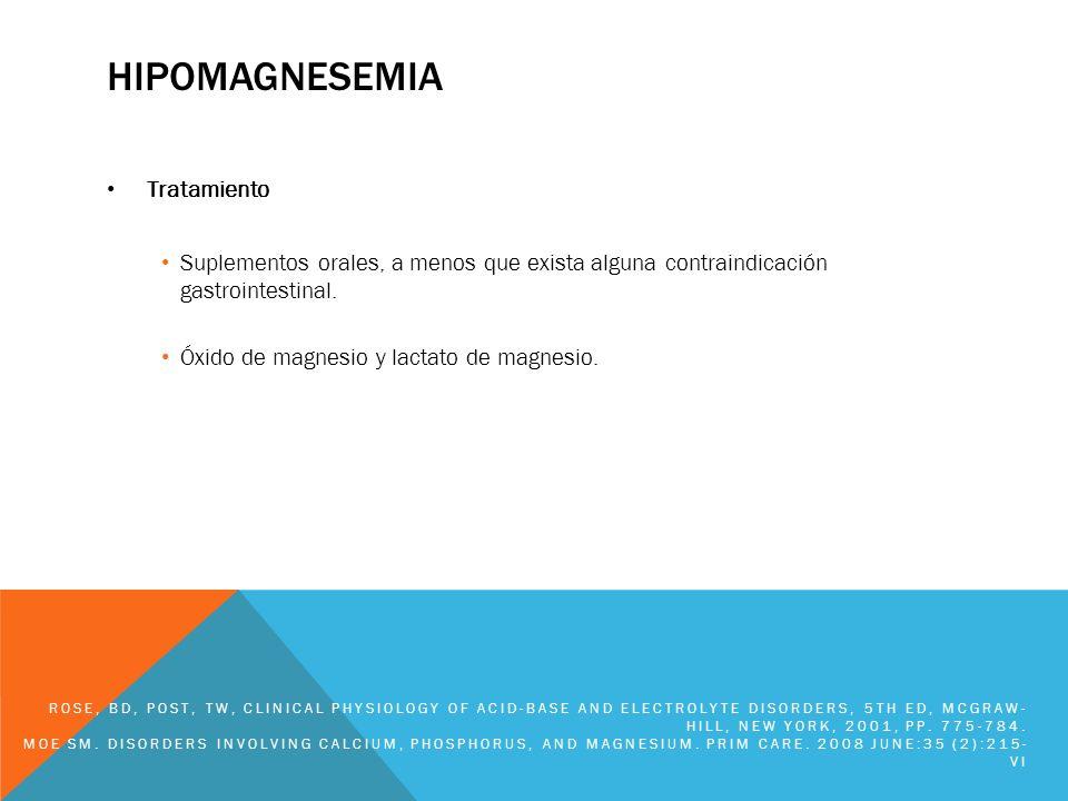 HIPOMAGNESEMIA Tratamiento Suplementos orales, a menos que exista alguna contraindicación gastrointestinal. Óxido de magnesio y lactato de magnesio. R