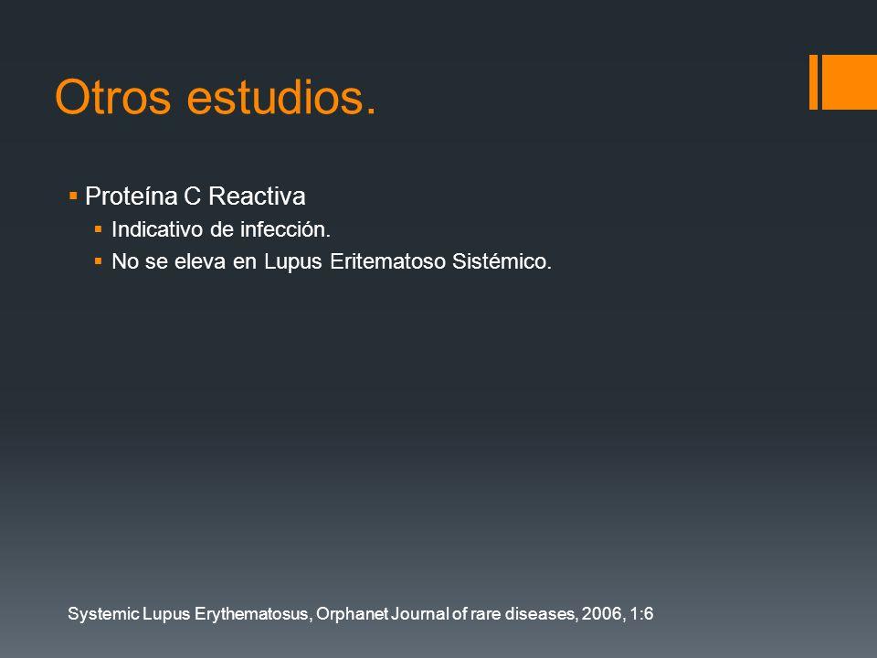 Otros estudios. Proteína C Reactiva Indicativo de infección. No se eleva en Lupus Eritematoso Sistémico. Systemic Lupus Erythematosus, Orphanet Journa