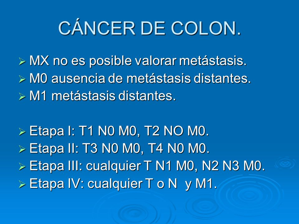 CÁNCER DE COLON. MX no es posible valorar metástasis. MX no es posible valorar metástasis. M0 ausencia de metástasis distantes. M0 ausencia de metásta