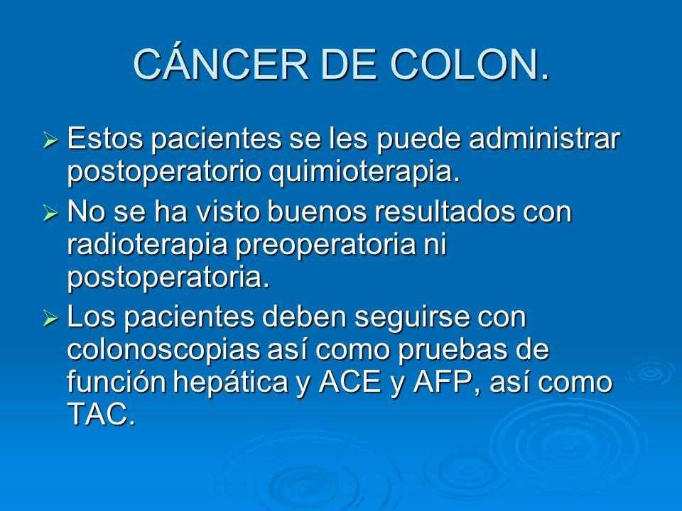 CÁNCER DE COLON. Estos pacientes se les puede administrar postoperatorio quimioterapia. Estos pacientes se les puede administrar postoperatorio quimio