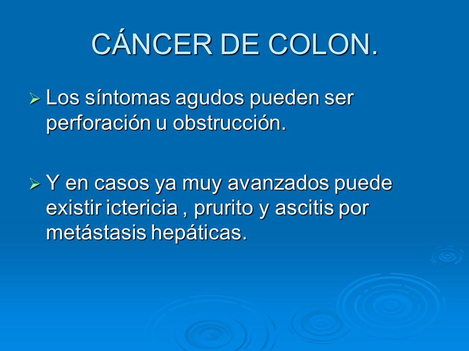 CÁNCER DE COLON. Los síntomas agudos pueden ser perforación u obstrucción. Los síntomas agudos pueden ser perforación u obstrucción. Y en casos ya muy