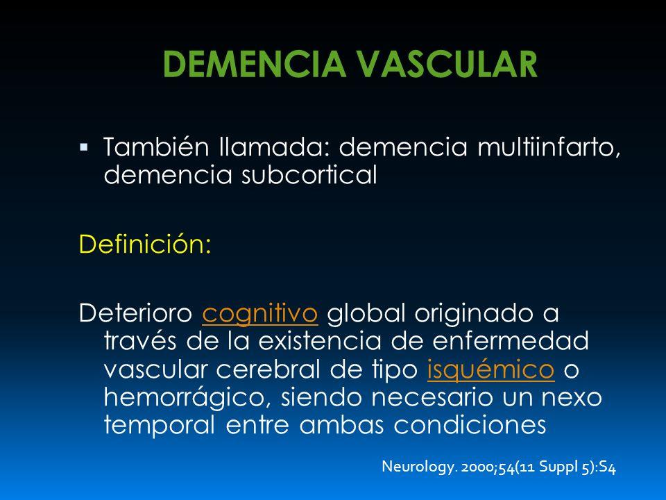 DEMENCIA VASCULAR También llamada: demencia multiinfarto, demencia subcortical Definición: Deterioro cognitivo global originado a través de la existen