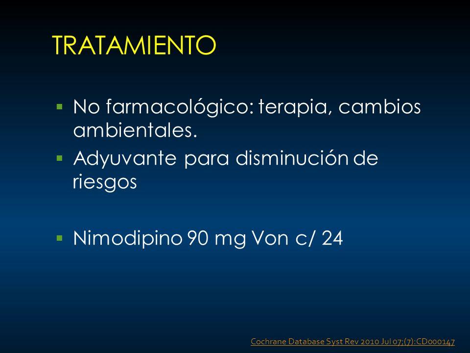 TRATAMIENTO No farmacológico: terapia, cambios ambientales. Adyuvante para disminución de riesgos Nimodipino 90 mg Von c/ 24 Cochrane Database Syst Re