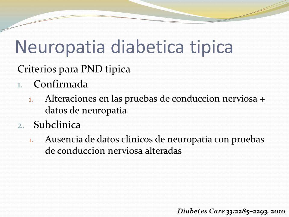 Neuropatia diabetica tipica Criterios para PND tipica 1. Confirmada 1. Alteraciones en las pruebas de conduccion nerviosa + datos de neuropatia 2. Sub