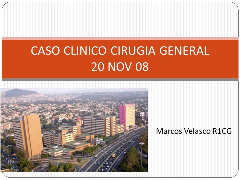 Marcos Velasco R1CG CASO CLINICO CIRUGIA GENERAL 20 NOV 08
