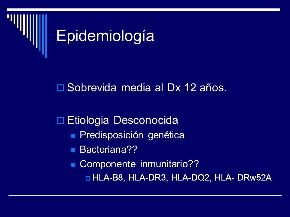 Epidemiología Sobrevida media al Dx 12 años. Etiologia Desconocida Predisposición genética Bacteriana?? Componente inmunitario?? HLA-B8, HLA-DR3, HLA-