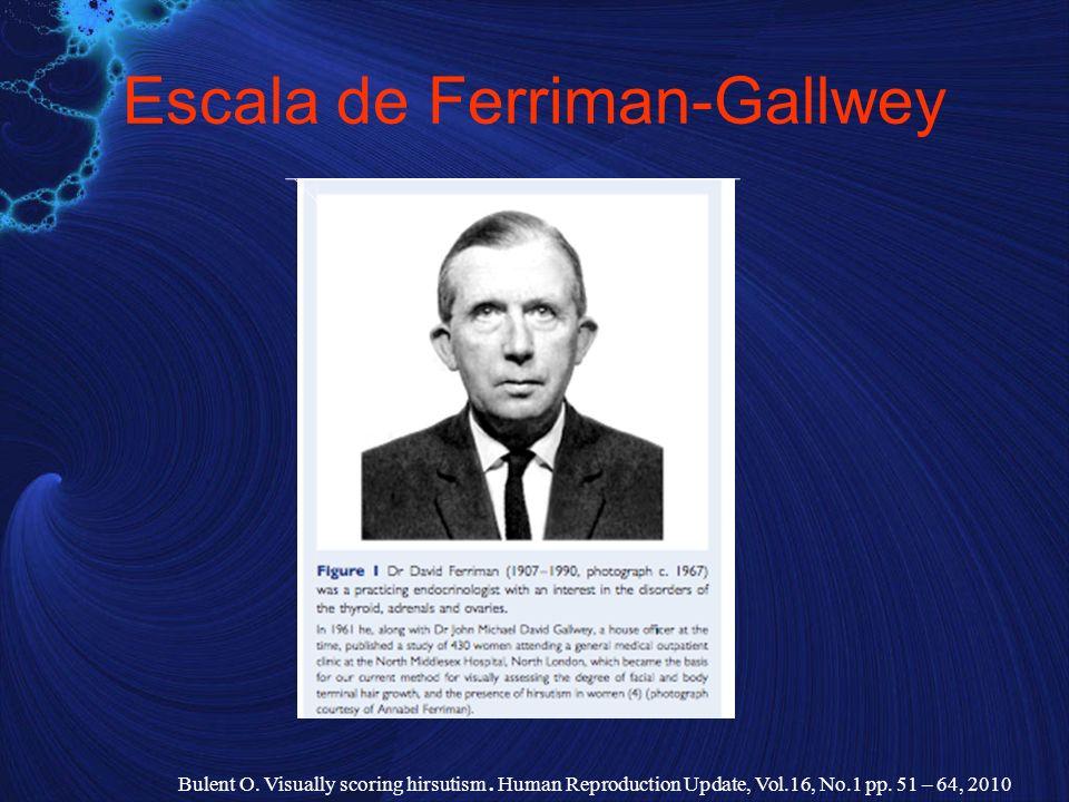 Escala de Ferriman-Gallwey Bulent O. Visually scoring hirsutism. Human Reproduction Update, Vol.16, No.1 pp. 51 – 64, 2010