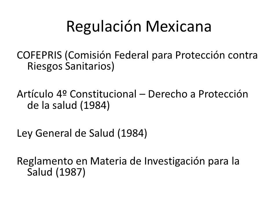 Regulación Mexicana COFEPRIS (Comisión Federal para Protección contra Riesgos Sanitarios) Artículo 4º Constitucional – Derecho a Protección de la salu
