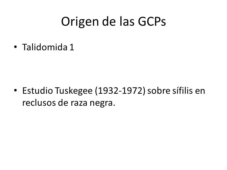 Origen de las GCPs Talidomida 1 Estudio Tuskegee (1932-1972) sobre sífilis en reclusos de raza negra.