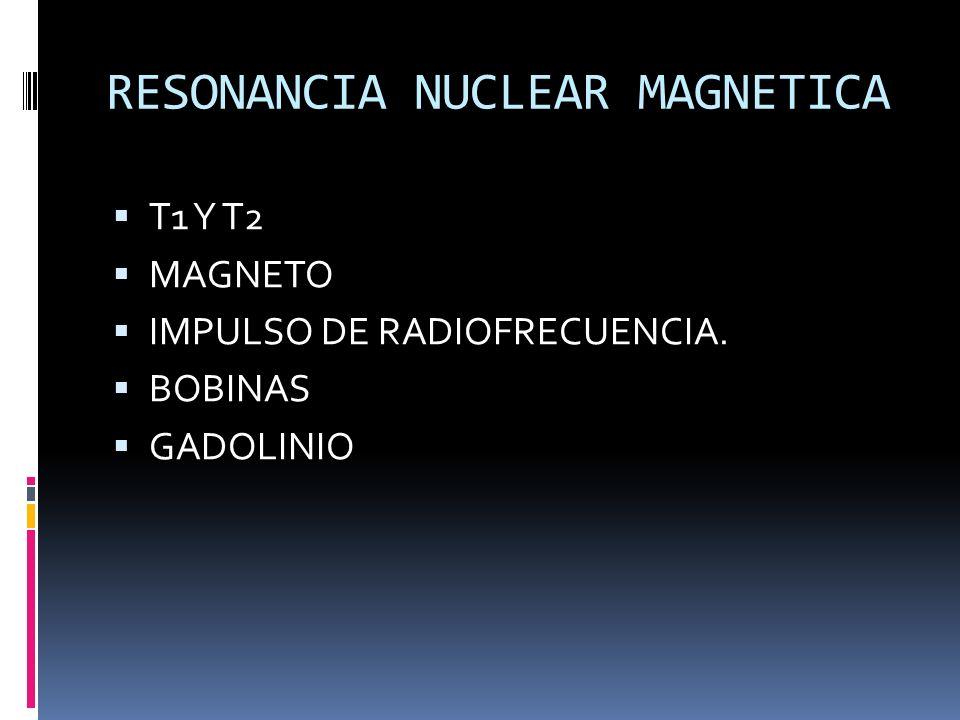 RESONANCIA NUCLEAR MAGNETICA T1 Y T2 MAGNETO IMPULSO DE RADIOFRECUENCIA. BOBINAS GADOLINIO