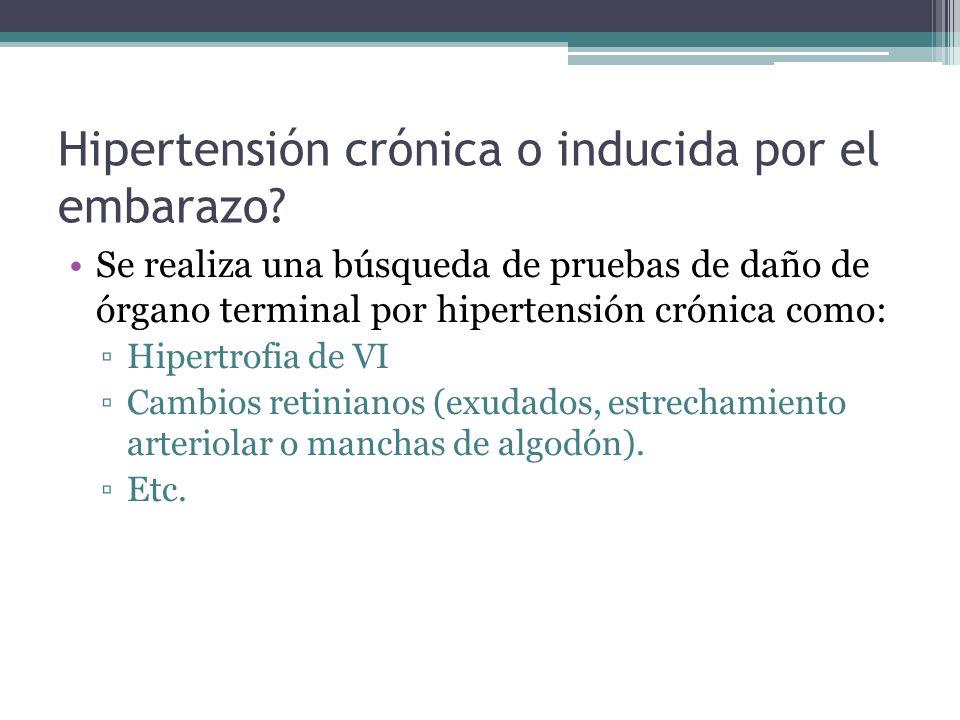 Hipertensión crónica o inducida por el embarazo? Se realiza una búsqueda de pruebas de daño de órgano terminal por hipertensión crónica como: Hipertro