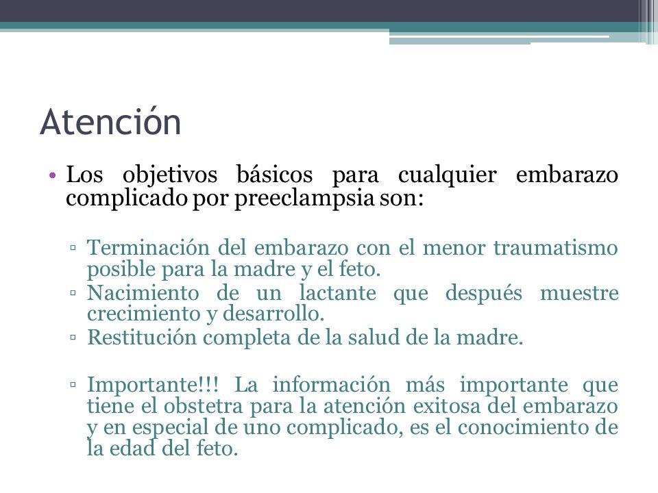 Atención Los objetivos básicos para cualquier embarazo complicado por preeclampsia son: Terminación del embarazo con el menor traumatismo posible para