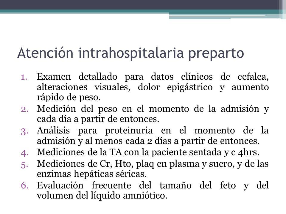 Atención intrahospitalaria preparto 1.Examen detallado para datos clínicos de cefalea, alteraciones visuales, dolor epigástrico y aumento rápido de pe