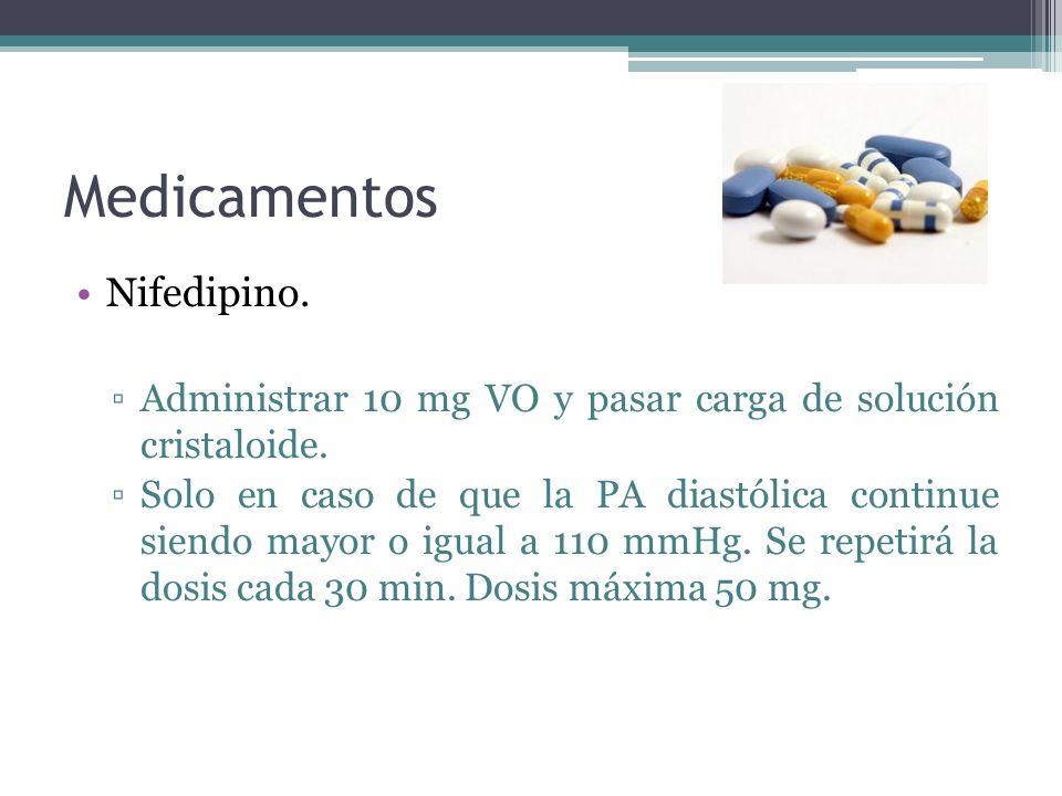 Medicamentos Nifedipino. Administrar 10 mg VO y pasar carga de solución cristaloide. Solo en caso de que la PA diastólica continue siendo mayor o igua