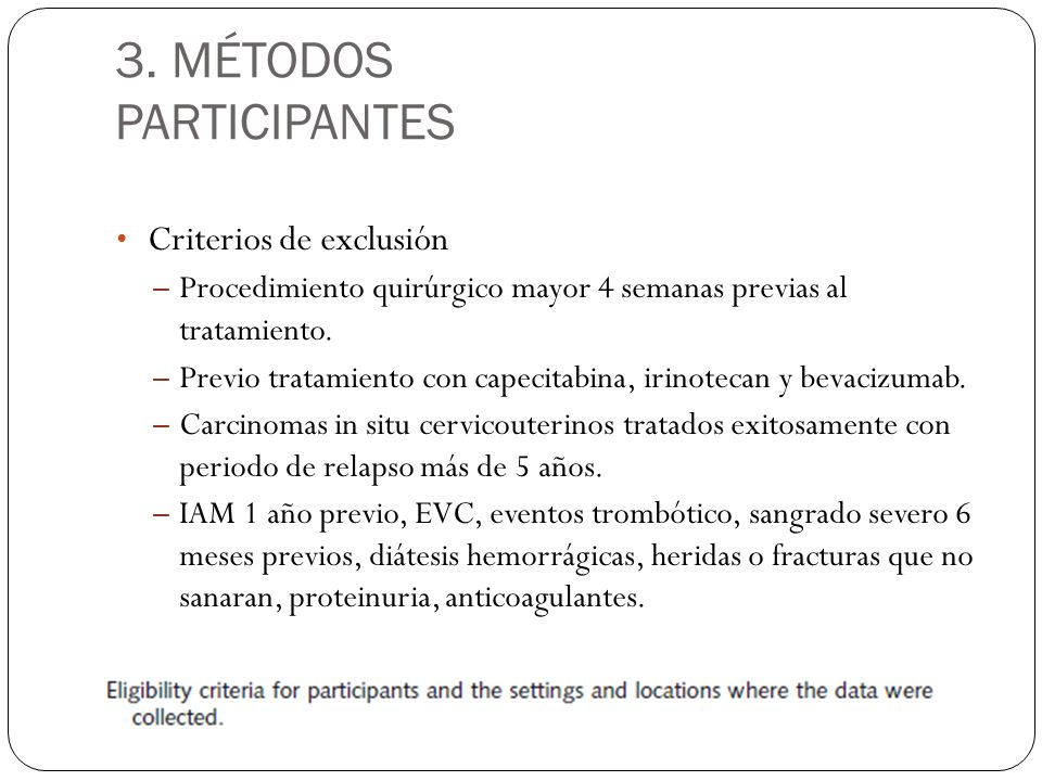 3. MÉTODOS PARTICIPANTES Criterios de exclusión – Procedimiento quirúrgico mayor 4 semanas previas al tratamiento. – Previo tratamiento con capecitabi