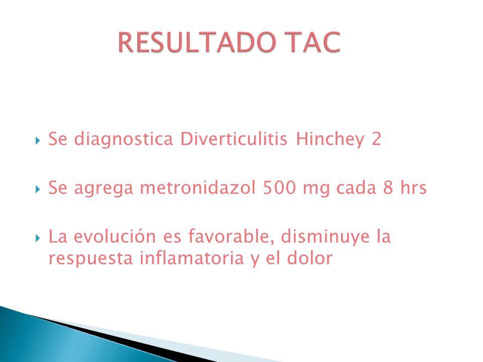 Se diagnostica Diverticulitis Hinchey 2 Se agrega metronidazol 500 mg cada 8 hrs La evolución es favorable, disminuye la respuesta inflamatoria y el d