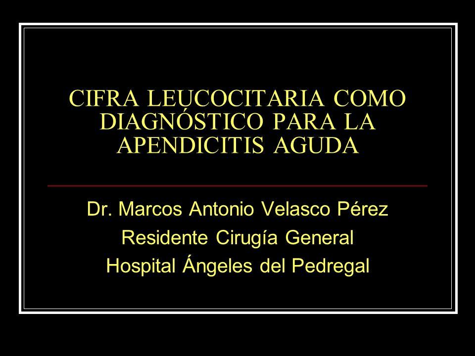 CIFRA LEUCOCITARIA COMO DIAGNÓSTICO PARA LA APENDICITIS AGUDA Dr. Marcos Antonio Velasco Pérez Residente Cirugía General Hospital Ángeles del Pedregal