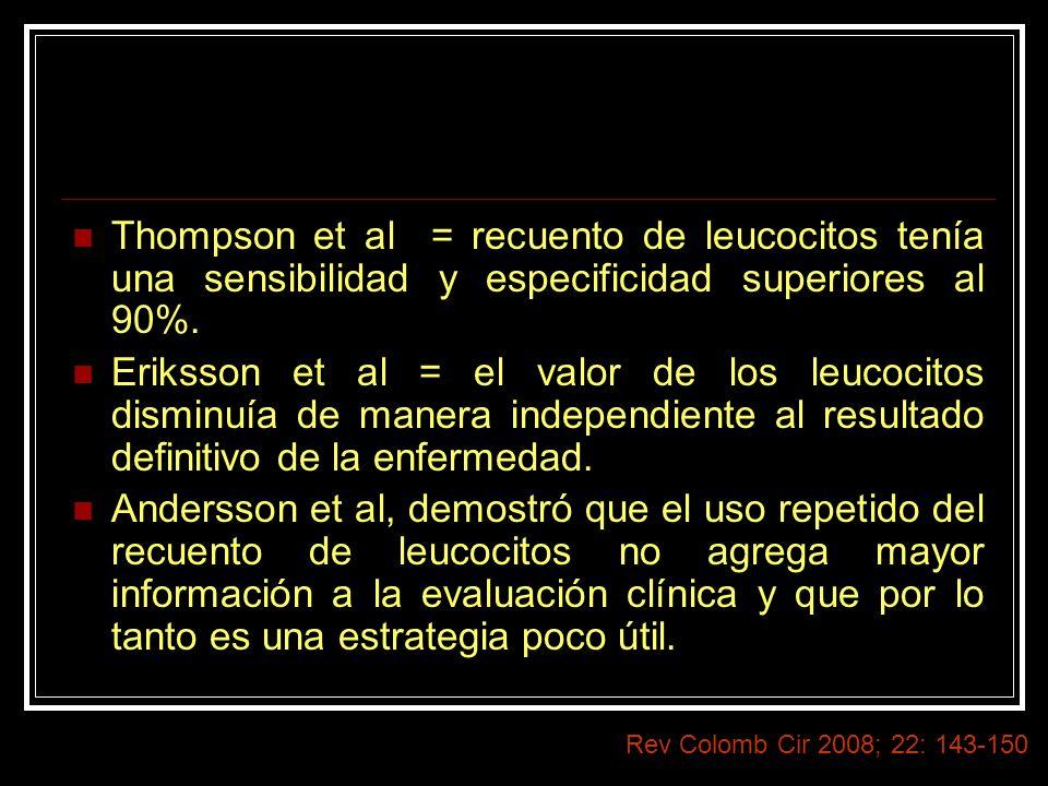 Thompson et al = recuento de leucocitos tenía una sensibilidad y especificidad superiores al 90%. Eriksson et al = el valor de los leucocitos disminuí
