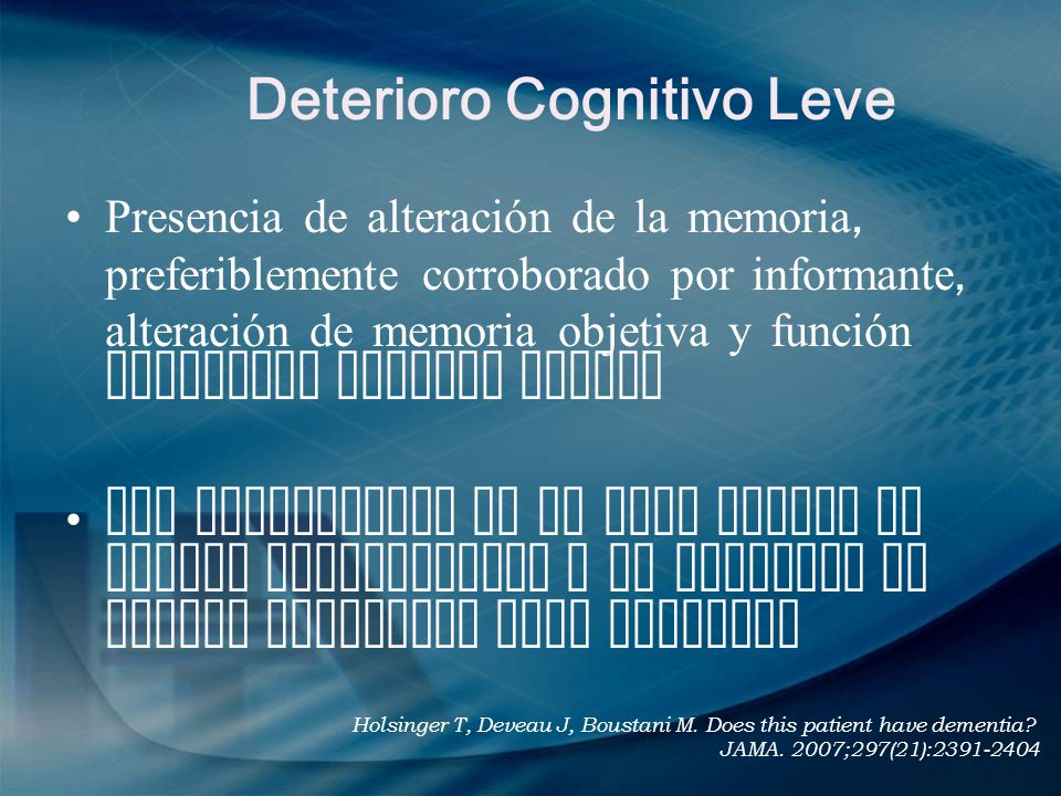 Deterioro Cognitivo Leve Presencia de alteración de la memoria, preferiblemente corroborado por informante, alteración de memoria objetiva y función c