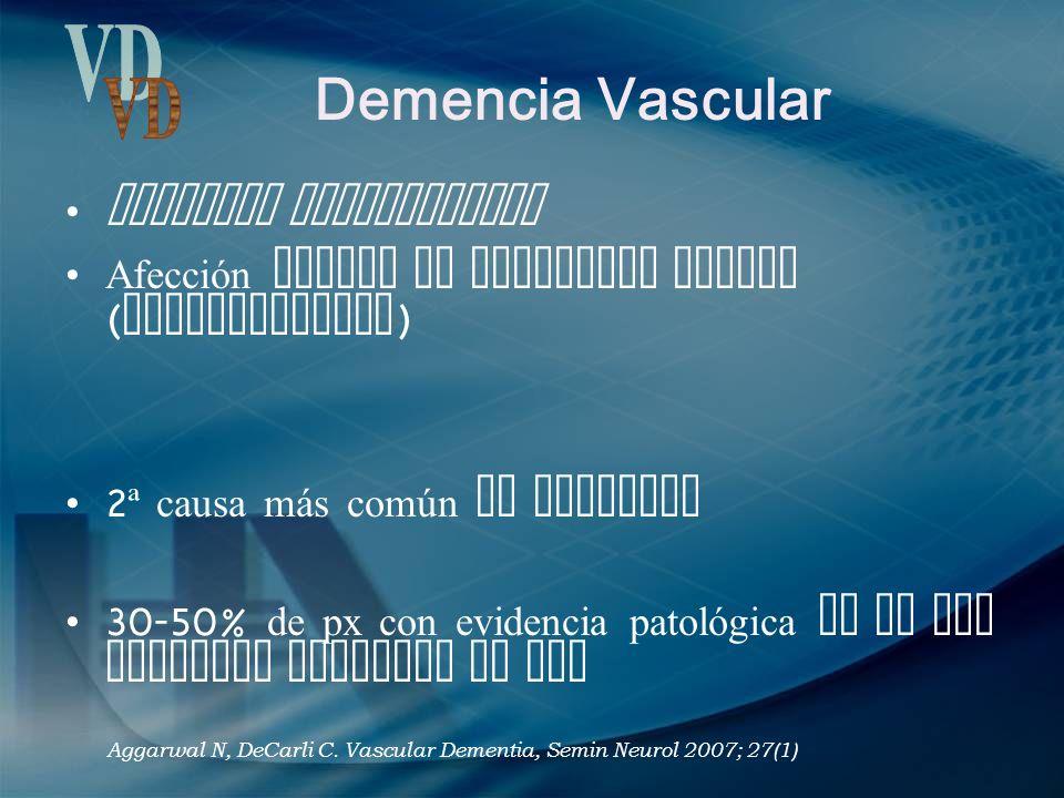 Demencia Vascular Demencia multiinfarto Afección difusa de sustancia blanca ( leucoaraiosis ) 2 ª causa más común de demencia 30-50% de px con evidenc