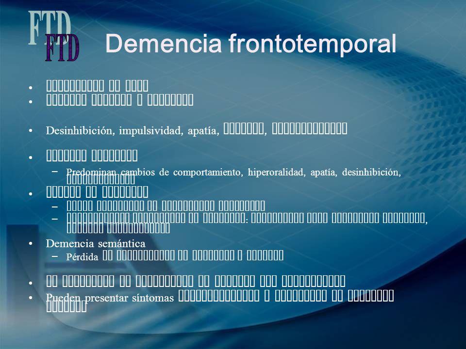 Demencia frontotemporal Enfermedad de Pick Atrofia frontal y temporal Desinhibición, impulsividad, apatía, afasias, hiperoralidad Frontal variante – P