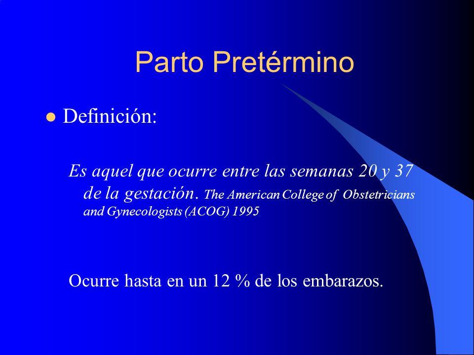 Parto Pretérmino Definición: Es aquel que ocurre entre las semanas 20 y 37 de la gestación. The American College of Obstetricians and Gynecologists (A