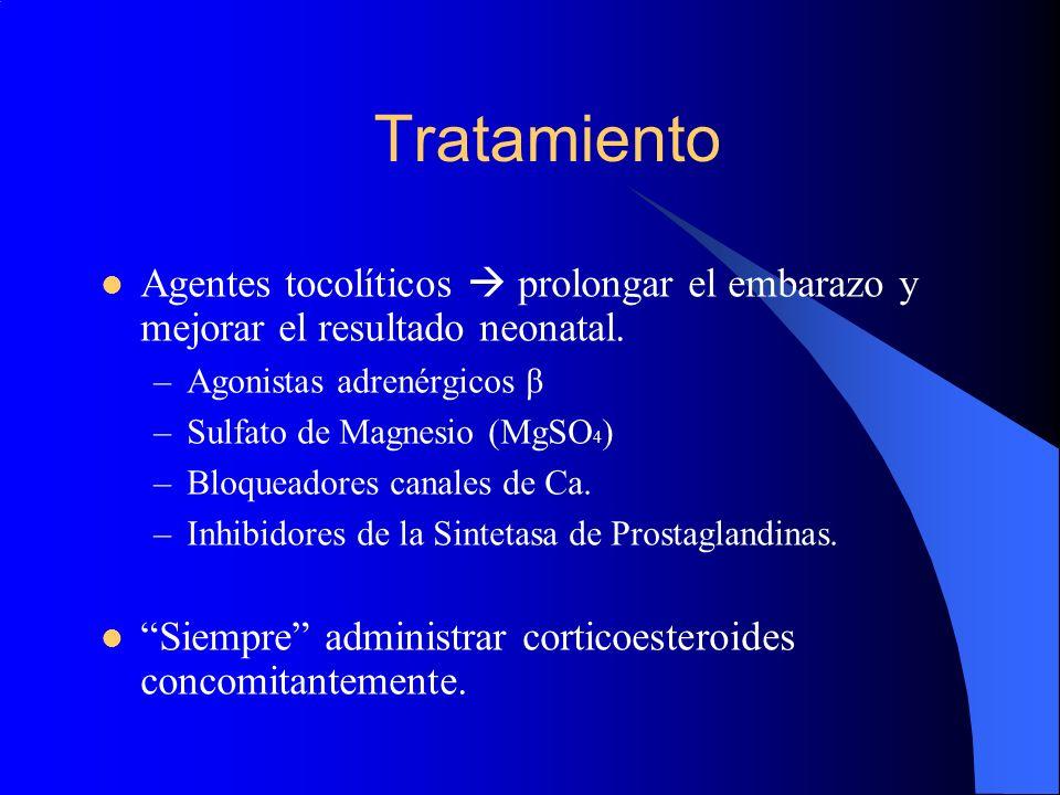Tratamiento Agentes tocolíticos prolongar el embarazo y mejorar el resultado neonatal. –Agonistas adrenérgicos β –Sulfato de Magnesio (MgSO 4 ) –Bloqu