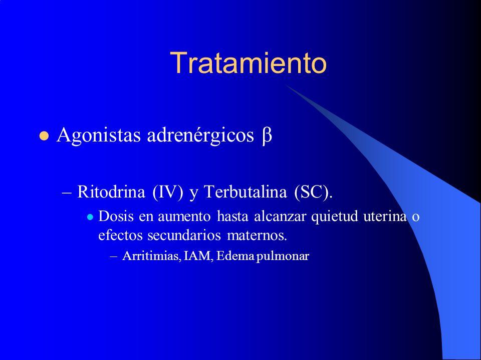 Tratamiento Agonistas adrenérgicos β –Ritodrina (IV) y Terbutalina (SC). Dosis en aumento hasta alcanzar quietud uterina o efectos secundarios materno