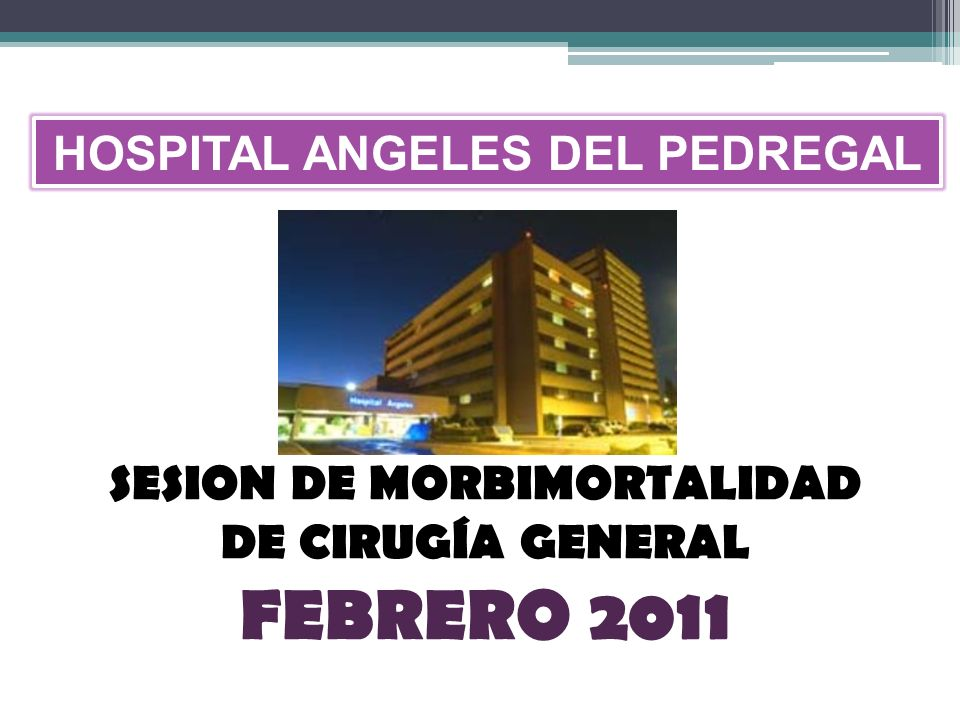 SESION DE MORBIMORTALIDAD DE CIRUGÍA GENERAL FEBRERO 2011 HOSPITAL ANGELES DEL PEDREGAL