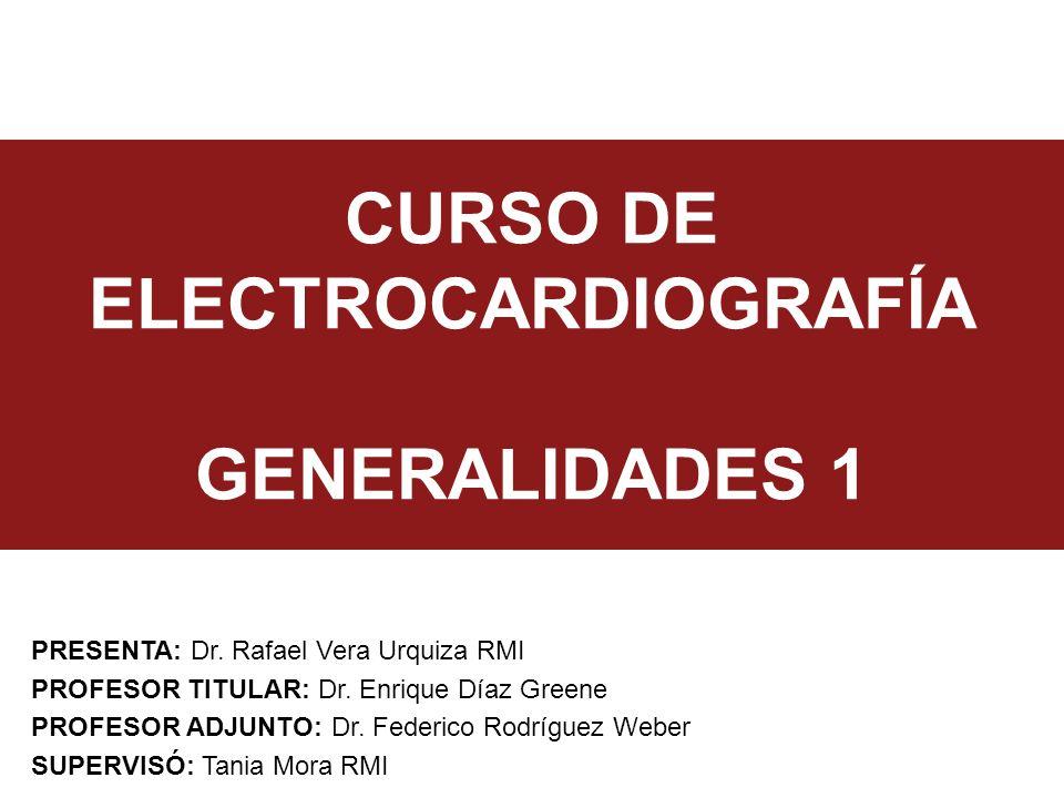 CURSO DE ELECTROCARDIOGRAFÍA GENERALIDADES 1 PRESENTA: Dr.