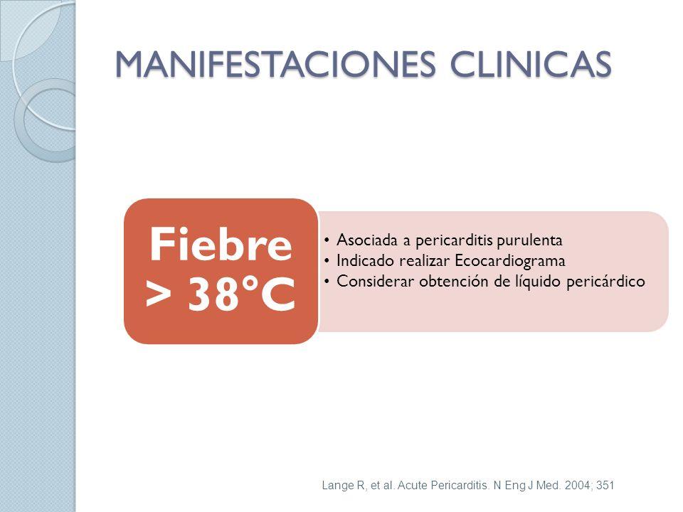 MANIFESTACIONES CLINICAS Asociada a pericarditis purulenta Indicado realizar Ecocardiograma Considerar obtención de líquido pericárdico Fiebre > 38°C Lange R, et al.