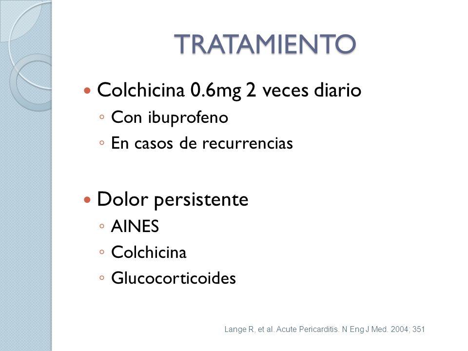 TRATAMIENTO Colchicina 0.6mg 2 veces diario Con ibuprofeno En casos de recurrencias Dolor persistente AINES Colchicina Glucocorticoides Lange R, et al.