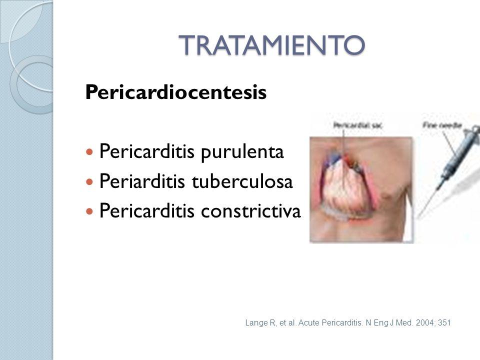 TRATAMIENTO Pericardiocentesis Pericarditis purulenta Periarditis tuberculosa Pericarditis constrictiva Lange R, et al.