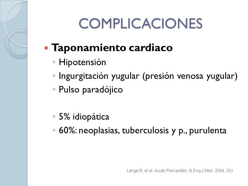 COMPLICACIONES Taponamiento cardiaco Hipotensión Ingurgitación yugular (presión venosa yugular) Pulso paradójico 5% idiopática 60%: neoplasias, tuberculosis y p., purulenta Lange R, et al.
