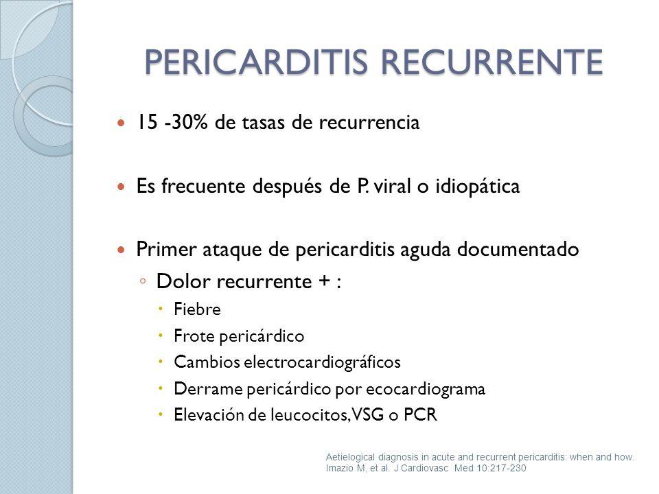 15 -30% de tasas de recurrencia Es frecuente después de P. viral o idiopática Primer ataque de pericarditis aguda documentado Dolor recurrente + : Fie