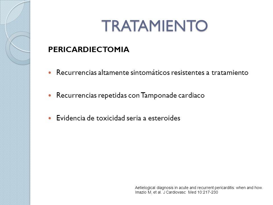 TRATAMIENTO PERICARDIECTOMIA Recurrencias altamente sintomáticos resistentes a tratamiento Recurrencias repetidas con Tamponade cardiaco Evidencia de toxicidad seria a esteroides Aetielogical diagnosis in acute and recurrent pericarditis: when and how.