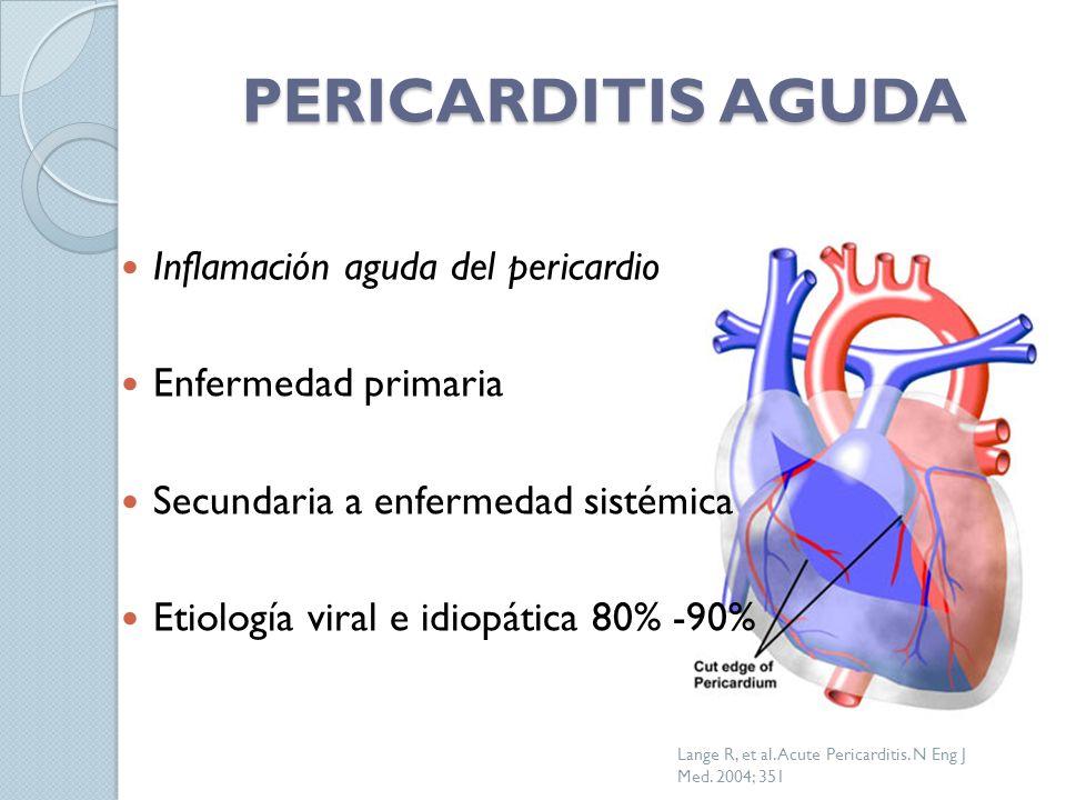 PERICARDITIS AGUDA Inflamación aguda del pericardio Enfermedad primaria Secundaria a enfermedad sistémica Etiología viral e idiopática 80% -90% Lange R, et al.