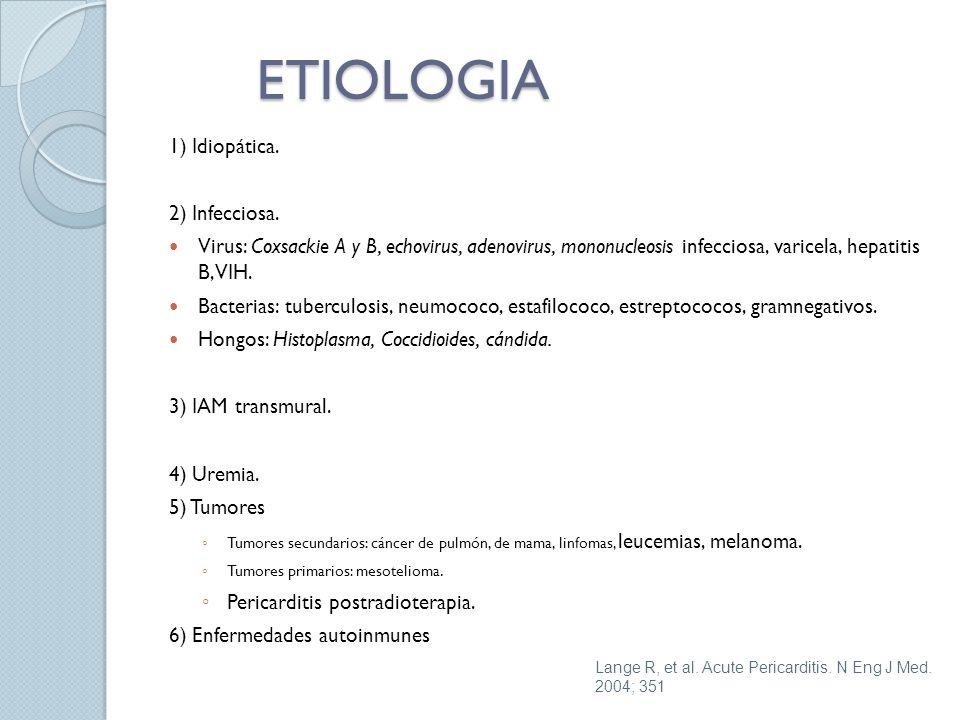ETIOLOGIA 1) Idiopática. 2) Infecciosa. Virus: Coxsackie A y B, echovirus, adenovirus, mononucleosis infecciosa, varicela, hepatitis B, VIH. Bacterias
