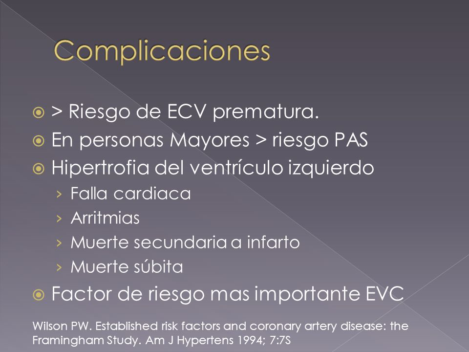 > Riesgo de ECV prematura. En personas Mayores > riesgo PAS Hipertrofia del ventrículo izquierdo Falla cardiaca Arritmias Muerte secundaria a infarto