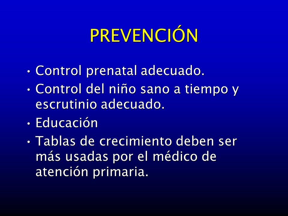 PREVENCIÓN Control prenatal adecuado.Control prenatal adecuado. Control del niño sano a tiempo y escrutinio adecuado.Control del niño sano a tiempo y