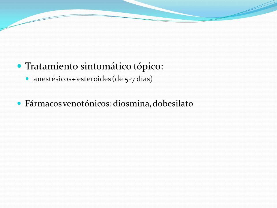 Tratamiento sintomático tópico: anestésicos+ esteroides (de 5-7 días) Fármacos venotónicos: diosmina, dobesilato