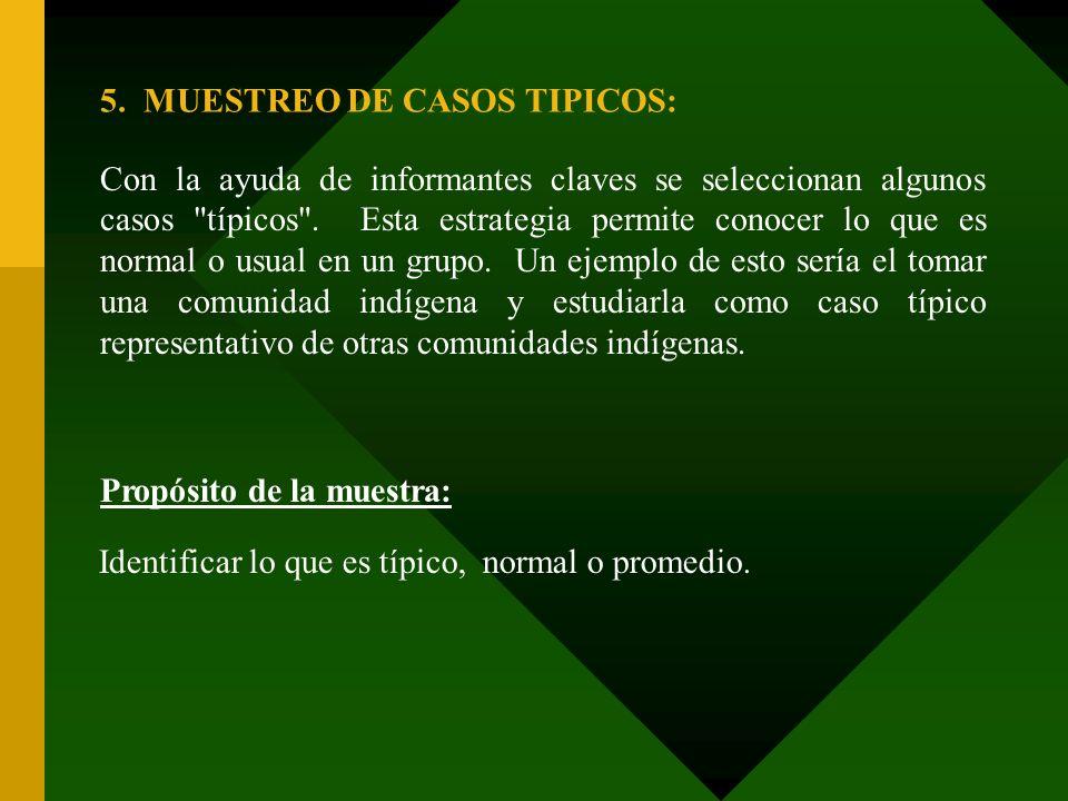 5. MUESTREO DE CASOS TIPICOS: Con la ayuda de informantes claves se seleccionan algunos casos
