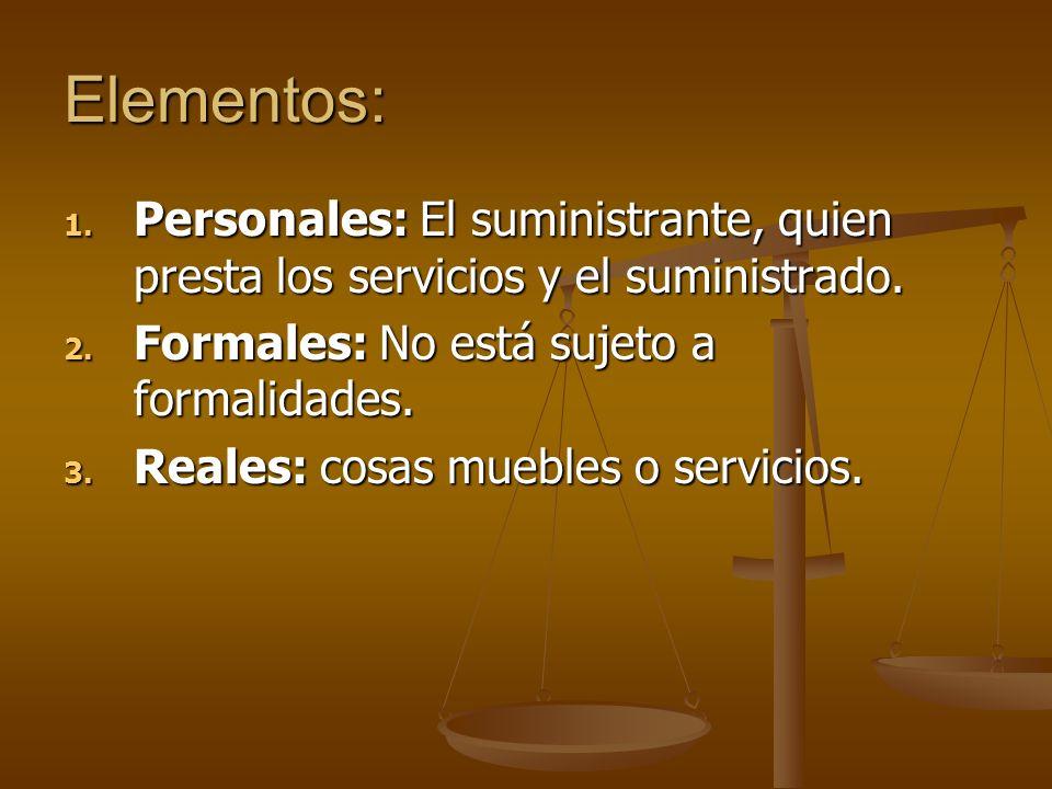 Elementos: 1. Personales: El suministrante, quien presta los servicios y el suministrado. 2. Formales: No está sujeto a formalidades. 3. Reales: cosas